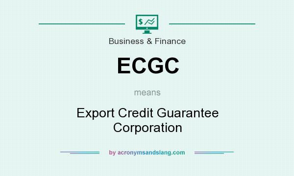 What does ECGC mean? It stands for Export Credit Guarantee Corporation