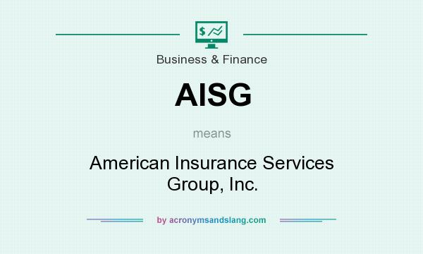 What does AISG mean? It stands for American Insurance Services Group, Inc.