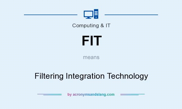 What does FIT mean? It stands for Filtering Integration Technology