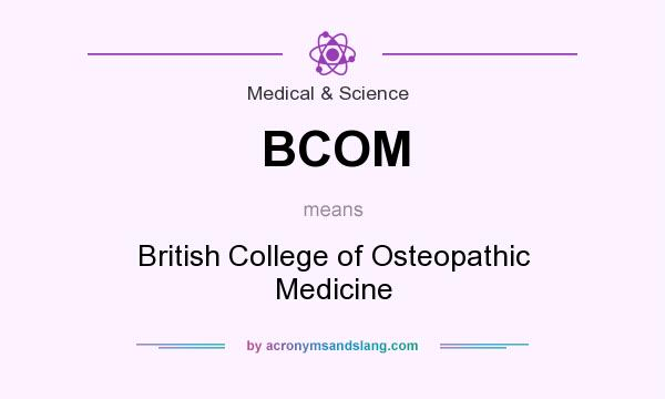 What does BCOM mean? It stands for British College of Osteopathic Medicine