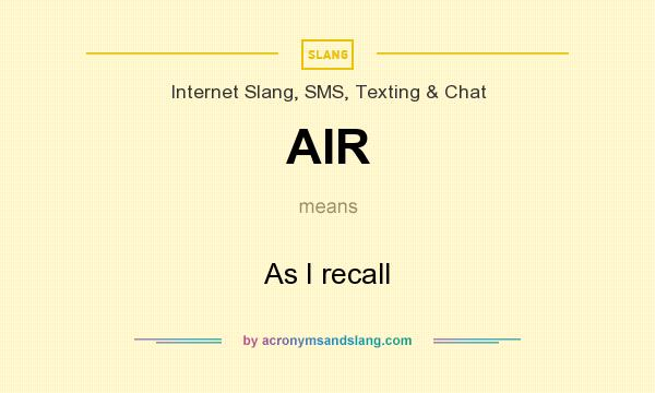 What does AIR mean? It stands for As I recall
