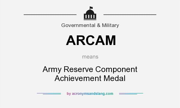 What does ARCAM mean? It stands for Army Reserve Component Achievement Medal