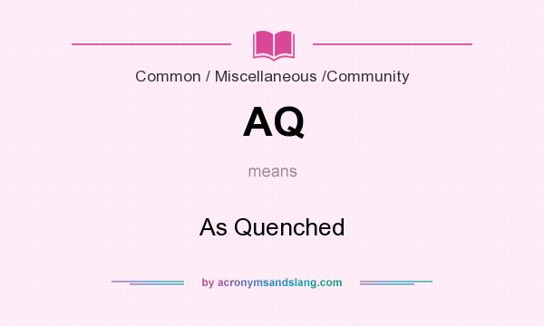 What does AQ mean? It stands for As Quenched