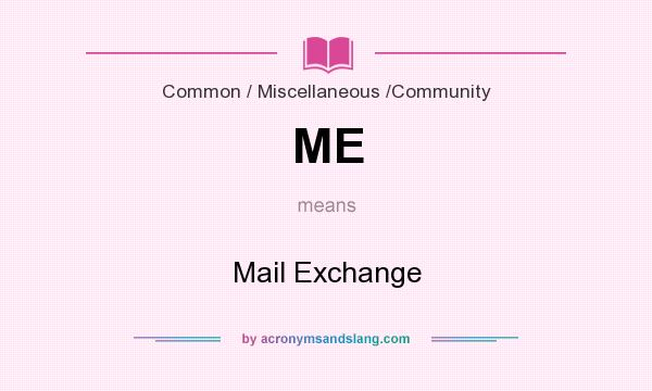What does ME mean? It stands for Mail Exchange