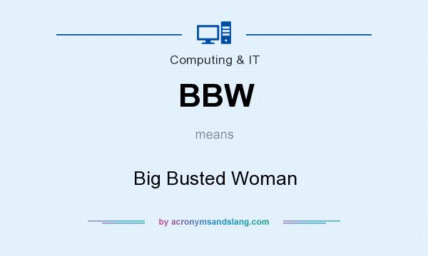 What does BBW mean? It stands for Big Busted Woman