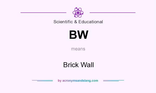 What does BW mean? It stands for Brick Wall