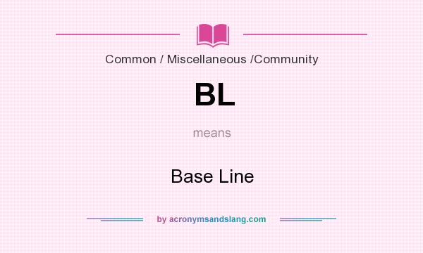 What does BL mean? It stands for Base Line