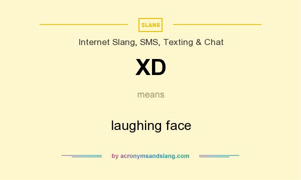 What does XD mean? It stands for laughing face