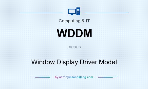 What does WDDM mean? It stands for Window Display Driver Model