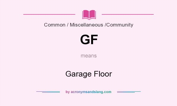 What does GF mean? It stands for Garage Floor