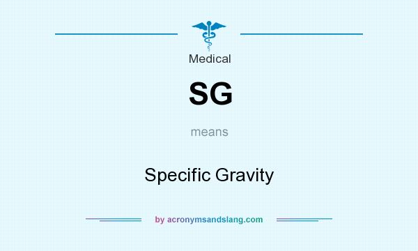 What does SG mean? It stands for Specific Gravity