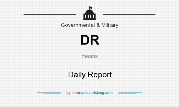 What does DR mean? It stands for Daily Report