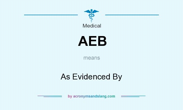 What does AEB mean? It stands for As Evidenced By