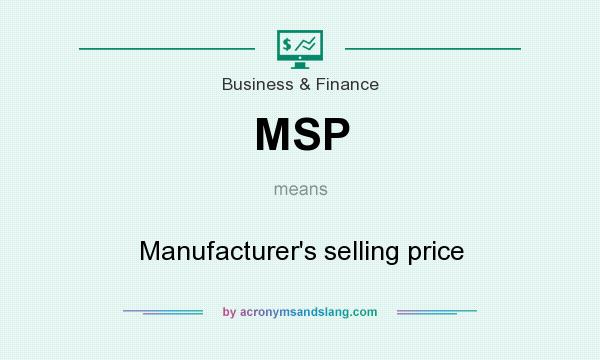What does MSP mean? It stands for Manufacturer`s selling price