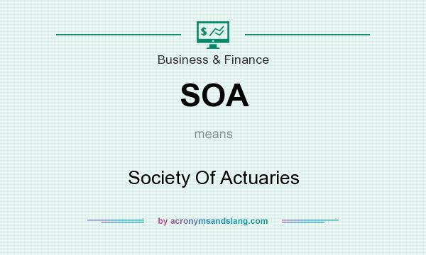 What does SOA mean? It stands for Society Of Actuaries