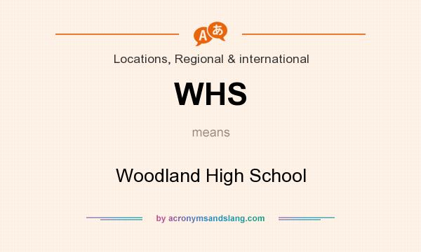 What does WHS mean? It stands for Woodland High School