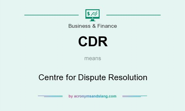 What does CDR mean? It stands for Centre for Dispute Resolution