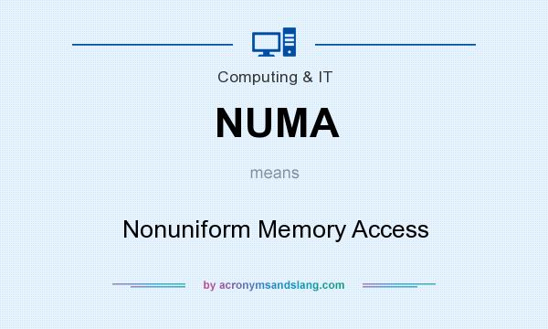 What does NUMA mean? It stands for Nonuniform Memory Access