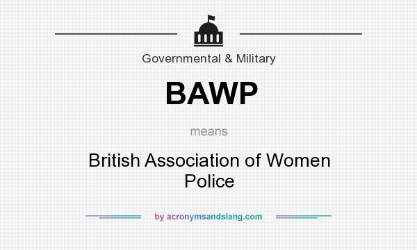 What does BAWP mean? It stands for British Association of Women Police