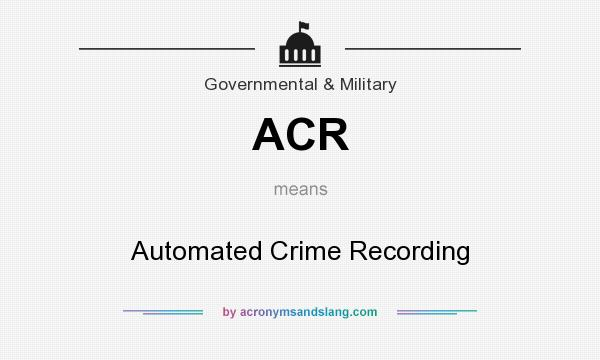 What does ACR mean? It stands for Automated Crime Recording