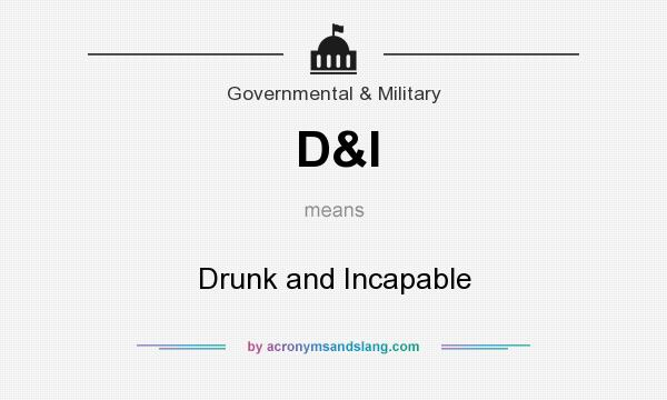 What does D&I mean? It stands for Drunk and Incapable