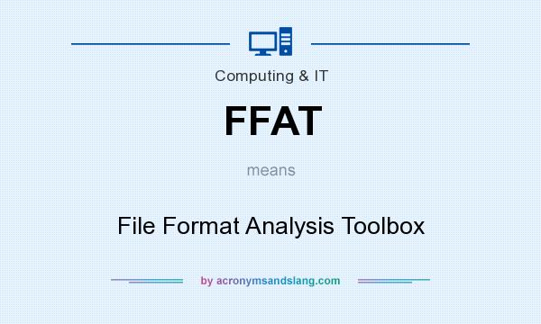 What does FFAT mean? It stands for File Format Analysis Toolbox