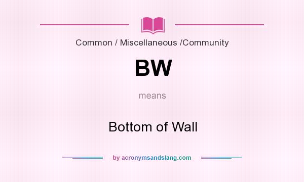 What does BW mean? It stands for Bottom of Wall