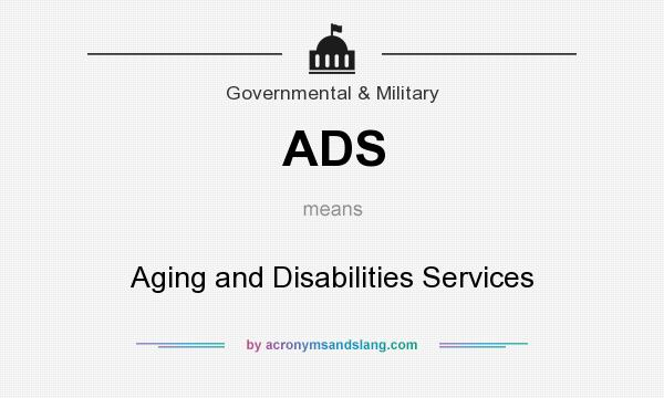 What does ADS mean? It stands for Aging and Disabilities Services