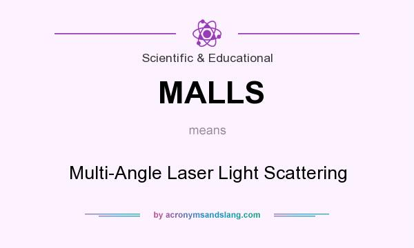 What does MALLS mean? It stands for Multi-Angle Laser Light Scattering