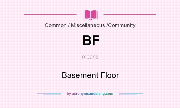 What does BF mean? It stands for Basement Floor