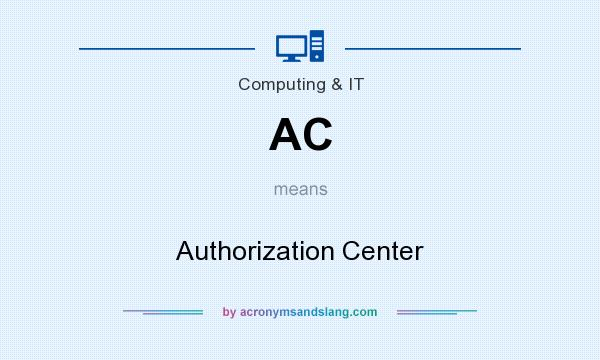 What does AC mean? It stands for Authorization Center