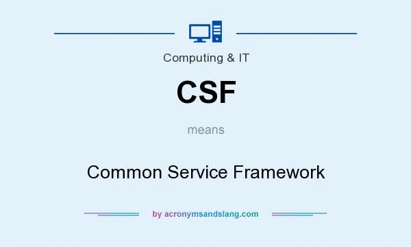 What does CSF mean? It stands for Common Service Framework