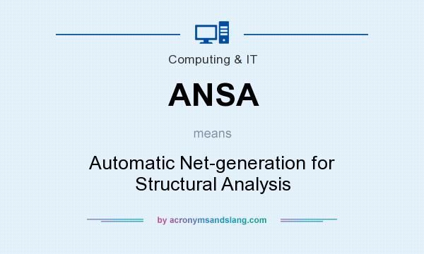 What does ANSA mean? It stands for Automatic Net-generation for Structural Analysis