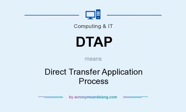 What does DTAP mean? It stands for Direct Transfer Application Process