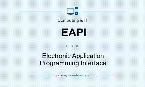 What does EAPI mean? It stands for Electronic Application Programming Interface