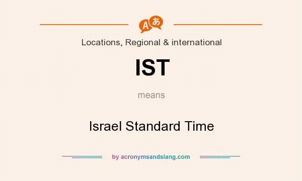 What does IST mean? It stands for Israel Standard Time