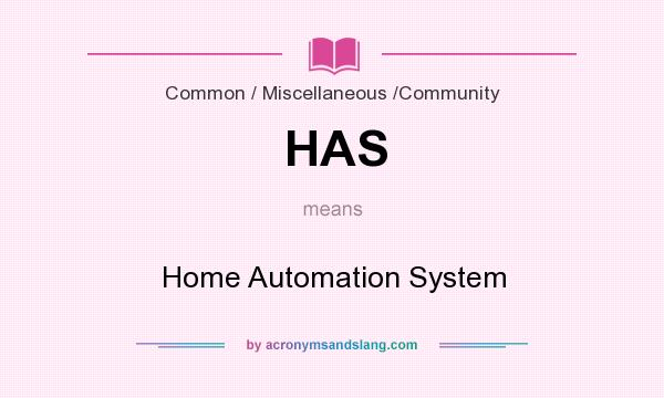 What does HAS mean? It stands for Home Automation System