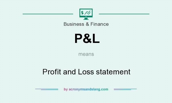 What does P&L mean? It stands for Profit and Loss statement