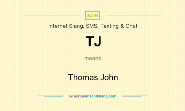 What does TJ mean? It stands for Thomas John
