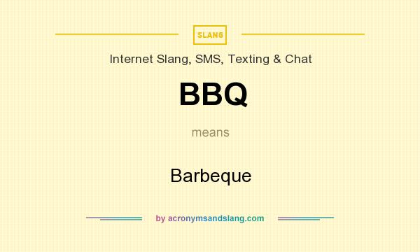 What does BBQ mean? It stands for Barbeque