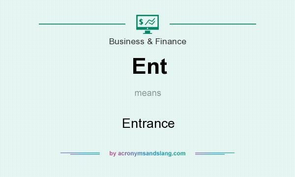 What does Ent mean? It stands for Entrance