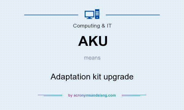 What does AKU mean? It stands for Adaptation kit upgrade