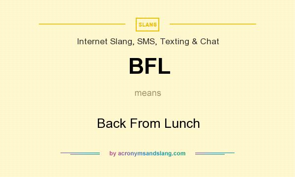 What does BFL mean? It stands for Back From Lunch