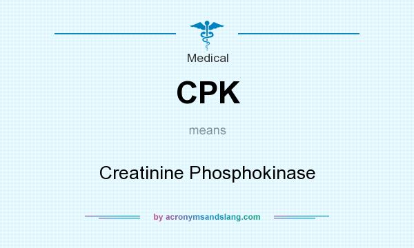What does CPK mean? It stands for Creatinine Phosphokinase
