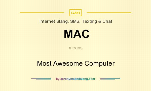 What does MAC mean? It stands for Most Awesome Computer