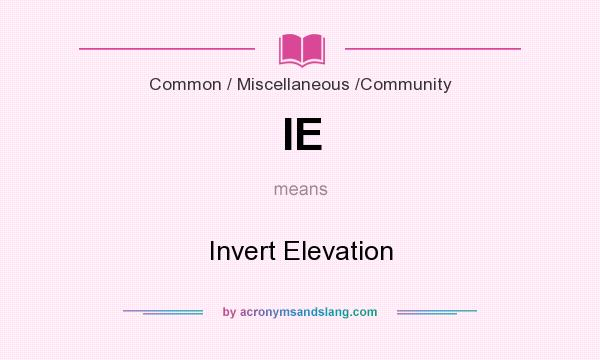 What does IE mean? It stands for Invert Elevation