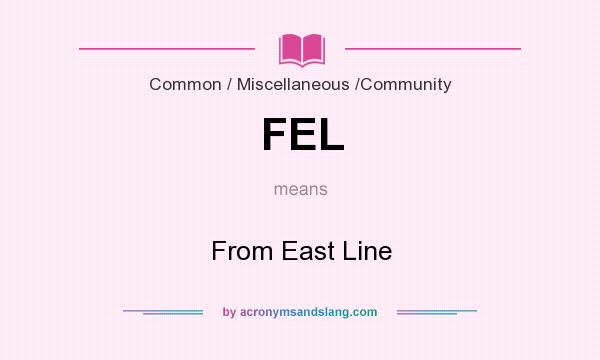 What does FEL mean? It stands for From East Line