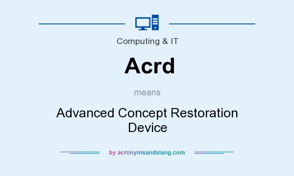 What does Acrd mean? It stands for Advanced Concept Restoration Device