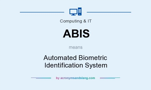 What does ABIS mean? It stands for Automated Biometric Identification System