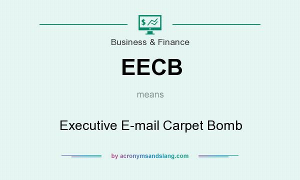 What does EECB mean? It stands for Executive E-mail Carpet Bomb